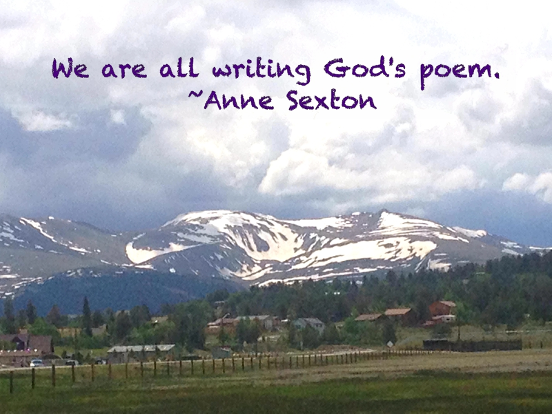 We are all writing God's poem - Anne Sexton