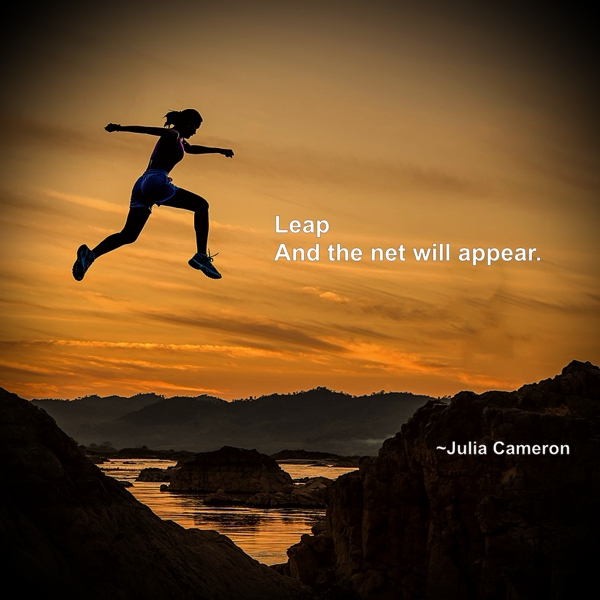Leap and the net will appear. Julia Cameron