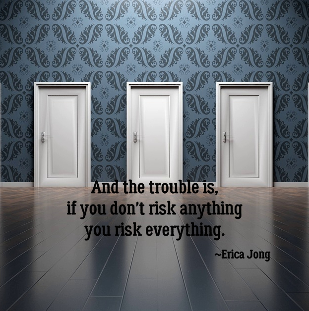 And the trouble is, if you don't risk anything you risk even more. Erica Jong