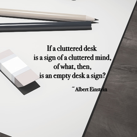 If a cluttered desk is a sign of a cluttered mind, of what, the, is an empty desk a sign? A. Einstein